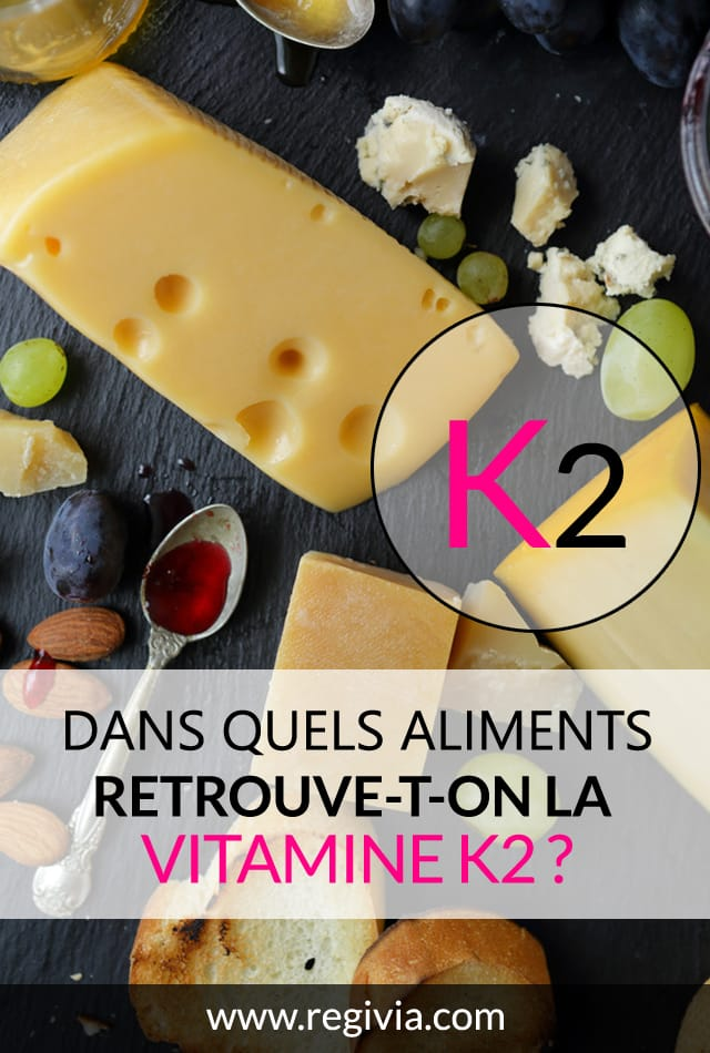 Dans quels aliments trouve-t-on la vitamine K2 ?