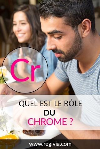 A quoi sert le chrome ? Quel est son rôle sur l'organisme et sur le corps ? Quels sont ses bienfaits, avantages, méfaits et inconvénients ?